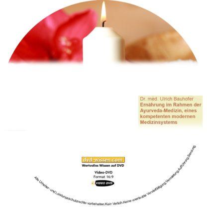 Dr. med. Ulrich Bauhofer: Ernährung im Rahmen der Ayurveda-Medizin, eines kompetenten modernen Medizinsystems 1 DVD-Wissen - Experten Know How
