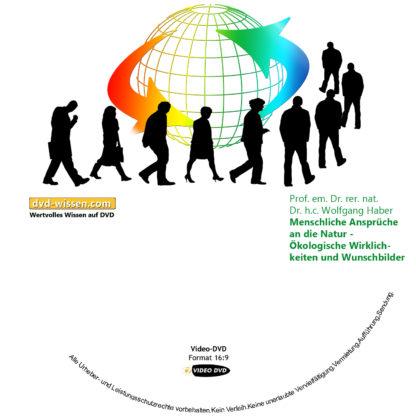 Prof. em. Dr. rer. nat. Dr. h.c. Wolfgang Haber: Menschliche Ansprüche an die Natur - Ökologische Wirklichkeiten und Wunschbilder 1 DVD-Wissen - Experten Know How