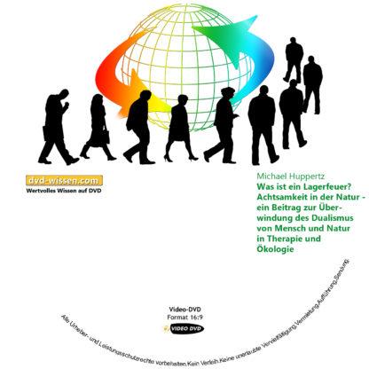 Dr. phil. Michael Huppertz: Was ist ein Lagerfeuer? Achtsamkeit in der Natur - ein Beitrag zur Überwindung des Dualismus von Mensch und Natur in Therapie und Ökologie 1 DVD-Wissen - Experten Know How