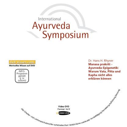 Dr. Hans H. Rhyner: Manasa prakriti - Ayurveda-Epigenetik: Warum Vata, Pitta und Kapha nicht alles erklären können 1 DVD-Wissen