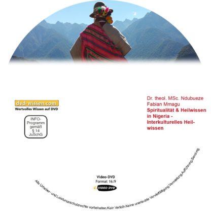Spiritualität und Heilwissen in Nigeria - Interkulturelles Heilwissen, Dr. theol. MSc. Ndubueze Fabian Mmagu 1 DVD-Wissen - Experten Know How