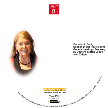 Gabriele A. Petrig: Endlich in der Fülle leben! Genetic-Healing - Der Weg zu Deinem besten Leben aller Zeiten 1 DVD-Wissen - Experten Know How