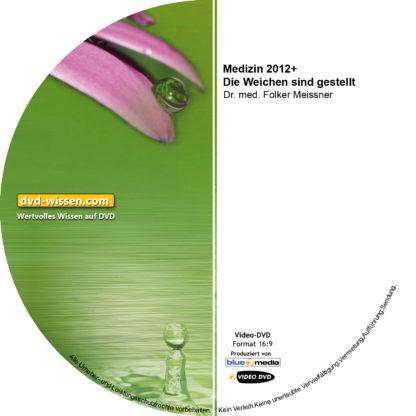 Dr. med. Folker Meissner: Medizin 2012+ - Die Weichen sind gestellt 1 DVD-Wissen - Experten Know How
