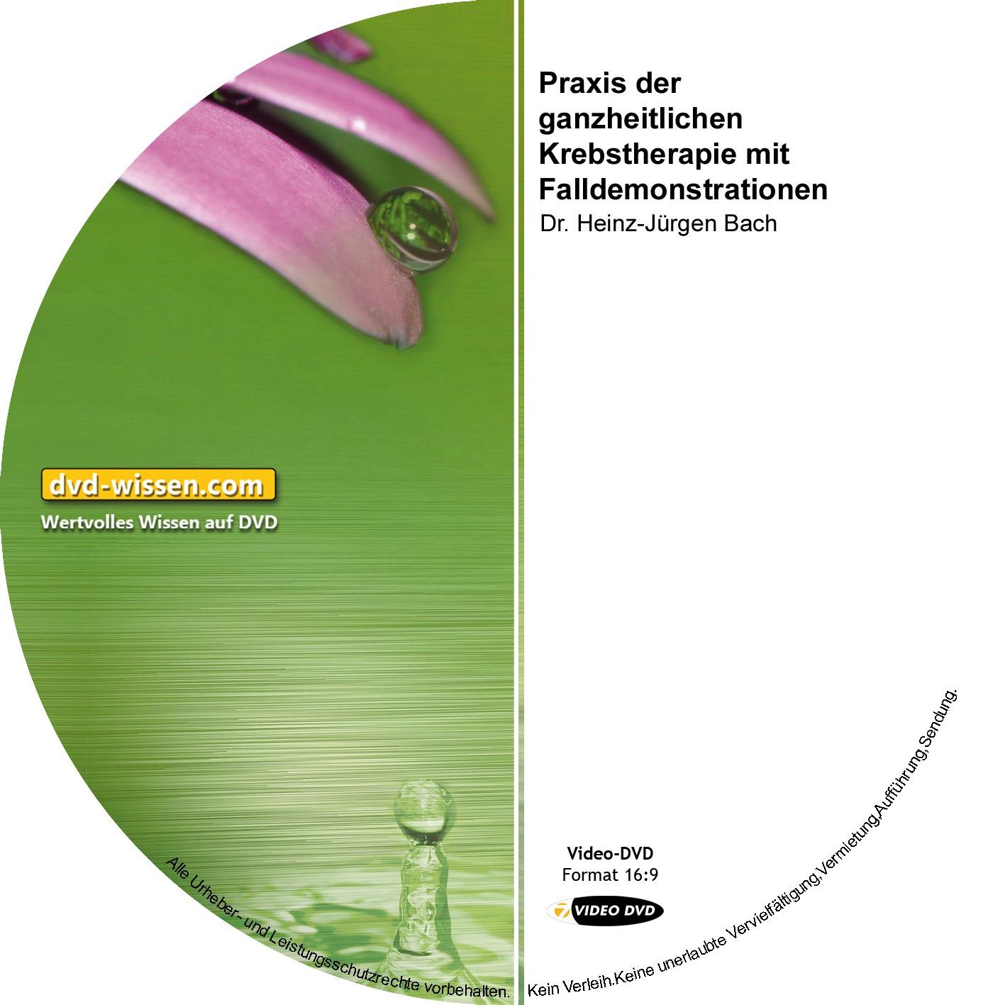 Dr. Heinz-Jürgen Bach: Praxis der ganzheitlichen Krebstherapie mit Falldemonstrationen