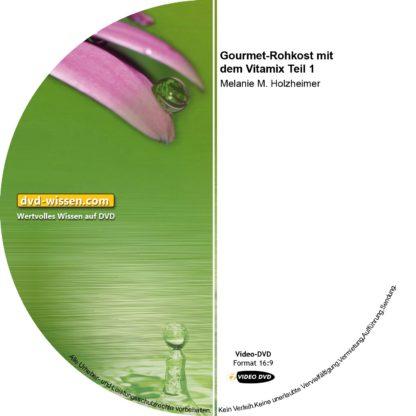 Melanie M. Holzheimer: Gourmet-Rohkost mit dem Vitamix Teil 1 1 DVD-Wissen - Experten Know How